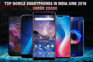 TOP 10 MOBILE SMARTPHONES IN INDIA JUNE 2018 UNDER 20000